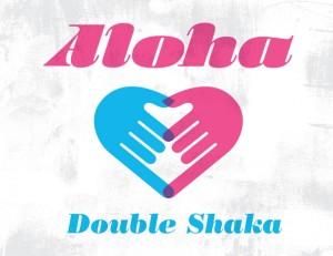 Aloha Double Shaka = <3!