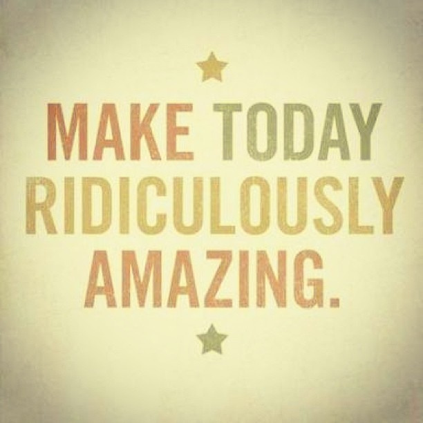 make-today-ridiculously-amazing.jpg