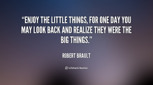 quote-Robert-Brault-enjoy-the-little-things-for-one-day-118526_1